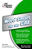 Word Smart for the GRE, Princeton Review Staff and Anne Curtis, 0375763368