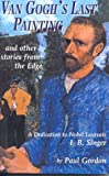 Van Gogh's Last Painting and Other Stories From the Edge, Paul Gordon, 0970116322
