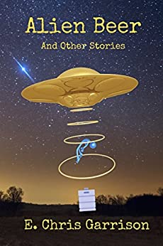 Alien Beer and Other Stories by [Garrison, E. Chris]