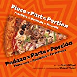 img - for Piece=part=portion/Pedazo=parte=porcion: Fractions=decimals=percents/Fracciones=decimales=porcentajes (English and Spanish Edition) book / textbook / text book