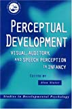 Perceptual Development : Visual, Auditory and Speech Perception in Infancy, , 0863778518