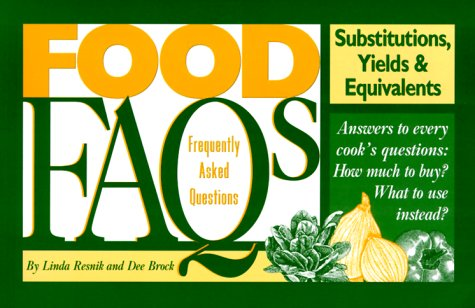 Food FAQs: Substitutions, Yields & Equivalents by Linda Resnik, Dee Brock