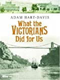 What the Victorians Did for Us, Adam Hart-Davis, 0755310101