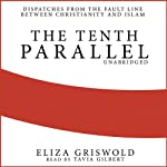 The Tenth Parallel: Dispatches from the Fault Line between Christianity and Islam   Eliza Griswold