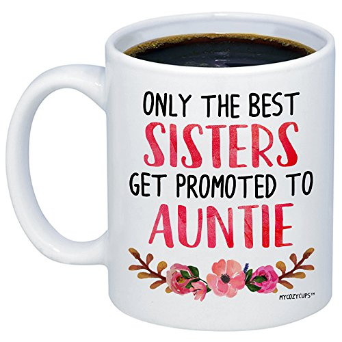 MyCozyCups Baby Reveal Gift For Sister - Only The Best Sisters Get Promoted To Auntie Coffee Mug - Pregnancy Announcement 11oz Gift Idea Cup - New Parents Pregnancy Suprise Announcement Photo Prop Cup (Only The Best Sisters Get Promoted To Aunt)