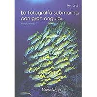 La fotografía submarina con gran angular (FOTOSUB)