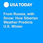 From Russia, with Snow: How Siberian Weather Predicts U.S. Winter | Doyle Rice