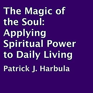 The Magic of the Soul: Applying Spiritual Power to Daily Living Audiobook