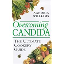 Overcoming Candida: The Untimate Cookery Guide