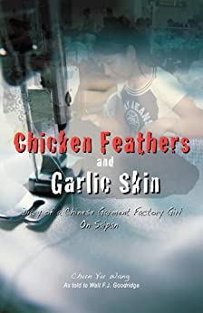 Chicken Feathers & Garlic Skin: Diary of a Chinese Garment Factory Girl on Saipan by [Wang, Chun Yu, Goodridge, Walt F.J.]