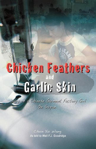 Chicken Feathers & Garlic Skin: Diary of a Chinese Garment Factory Girl on Saipan
