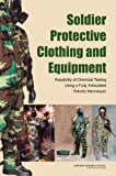 img - for Soldier Protective Clothing and Equipment: Feasibility of Chemical Testing Using a Fully Articulated Robotic Mannequin book / textbook / text book