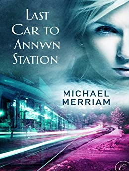 Last Car to Annwn Station by [Merriam, Michael]