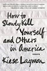 By Kiese Laymon - How to Slowly Kill Yourself and Others in America Paperback