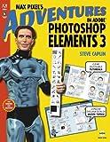 Max Pixel's Adventures in Adobe Photoshop Elements 3, Steve Caplin, 0321334264