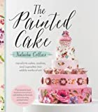 The Painted Cake: Transform Cakes, Cookies, and Cupcakes into Edible Works of Art