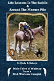 Life Lessons in the Saddle and Around the Manure Pile, Cindy Roberts, 1469921103