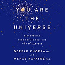 You Are the Universe: Discovering Your Cosmic Self and Why It Matters | Livre audio Auteur(s) : Deepak Chopra, Menas C. Kafatos, PhD Narrateur(s) : Kaleo Griffith