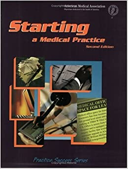 Starting a Medical Practice: The Physician's Handbook for Successful Practice Start-Up (Practice Success! Series)