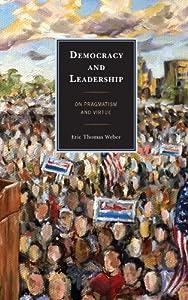 Democracy and Leadership: On Pragmatism and Virtue