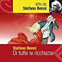 Di tutte le ricchezze Audiobook by Stefano Benni Narrated by Stefano Benni