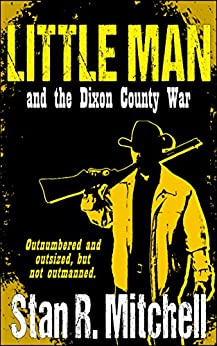Little Man, and the Dixon County War by [Mitchell, Stan R.]