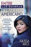 Entre las sombras del Sueño Americano: Mi historia real de cómo siendo una inmigrante indocumentada llegué a ser una ejecutiva de Wall Street (Spanish Edition)