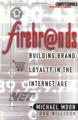 Firebrands: Building Brand Loyalty in the Internet Age Doug Millison and Michael Moon