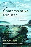 The Contemplative Minister Reprint 2016: Learning to Lead from the Still Centre