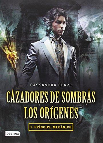 Cazadores de sombras. Los orígenes 2. Príncipe mecánico (Cazadores de sombras: Los origenes / The Infernal Devices: The Origins) (Spanish Edition)