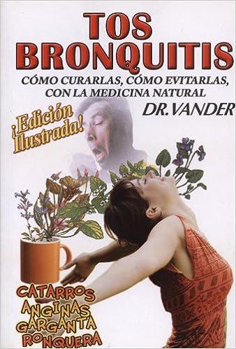 Tos y Bronquitis. Como curarlas, como evitarlas con la ...