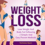 Weight Loss: Lose Weight and Body Fat Following 3 Simple and Easy Proven Methods | Nicholas Bjorn