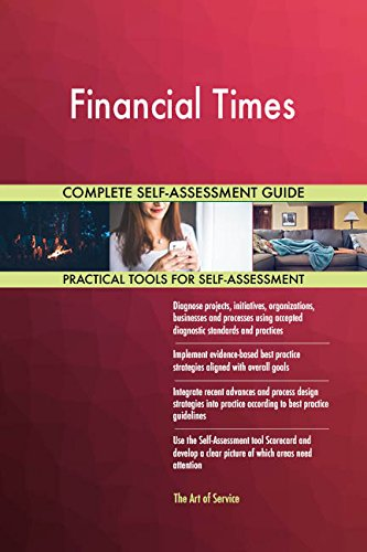 Financial Times All-Inclusive Self-Assessment - More than 690 Success Criteria, Instant Visual Insights, Comprehensive Spreadsheet Dashboard, Auto-Prioritized for Quick Results