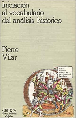 Iniciacion al vocabulario del analisis historico: Amazon.es: Vilar ...