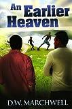 An Earlier Heaven, D. W. Marchwell, 1615816399