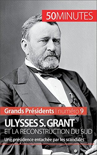 Ulysses S. Grant et la reconstruction du Sud: Une présidence entachée par les scandales (Grands Présidents t. 9) (French - Black Las Americas Friday Hours