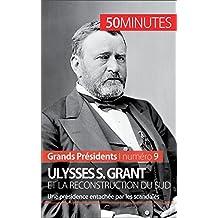 Ulysses S. Grant et la reconstruction du Sud: Une présidence entachée par les scandales (Grands Présidents t. 9) (French Edition)