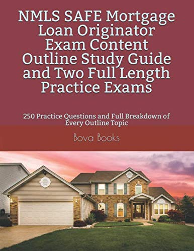 NMLS SAFE Mortgage Loan Originator Exam Content Outline Study Guide and Two Full Length Practice Exams: 250 Practice Questions and Full Breakdown of Every Outline Topic by Independently published