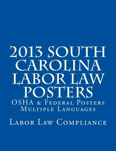 2013 South Carolina Labor Law Posters: OSHA & Federal Posters - Multiple Languages by CreateSpace Independent Publishing Platform
