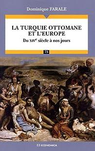 La Turquie ottomane et l'Europe par Dominique Farale