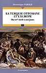 La Turquie ottomane et l'Europe par Farale