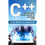 C++: The Ultimate Crash Course to Learning C++ (from basics to advanced) (guide,C Programming, HTML, Javascript, Programming,all,internet, Coding, CSS, Java, PHP Book 2)