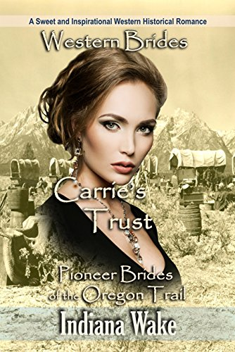Western Brides: Carrie's Trust: A Sweet and Inspirational Western Historical Romance (Pioneer Brides of the Oregon Trail Book 2) cover