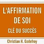 L'affirmation de soi clé du succès   Christian H. Godefroy