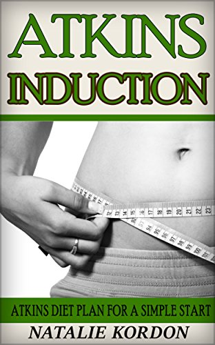 Atkins Induction: Atkins Diet Plan For A Simple Start by Natalie Kordon
