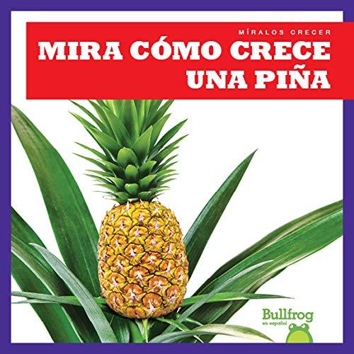 Mira cómo crece una piña (Watch a Pineapple Grow) (Bullfrog Books: Spanish Edition) (Míralos Crecer / Watch It Grow)
