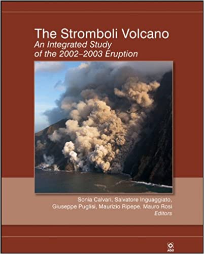 The Stromboli Volcano: An Integrated Study of the 2002-2003 Eruption (Geophysical Monograph Series)