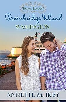 Finding Love on Bainbridge Island, Washington (Washington Island Romance Book 2) by [Irby, Annette M.]