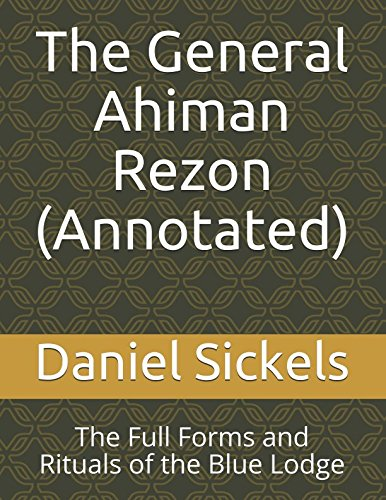The General Ahiman Rezon (Annotated): The Full Forms and Rituals of the Blue Lodge (Masonic Rituals) ebook