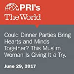 Could Dinner Parties Bring Hearts and Minds Together? This Muslim Woman Is Giving It a Try. | Shirin Jaafari